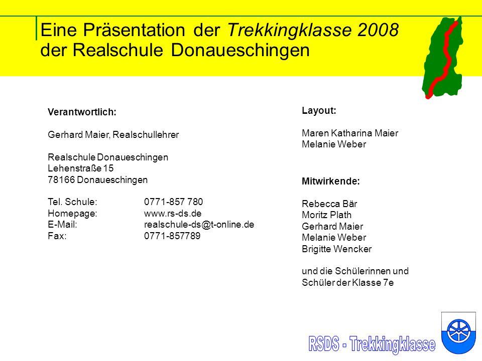Eine Präsentation der Trekkingklasse 2008 der Realschule Donaueschingen Verantwortlich: Gerhard Maier, Realschullehrer Realschule Donaueschingen Lehenstraße 15 78166 Donaueschingen Tel.