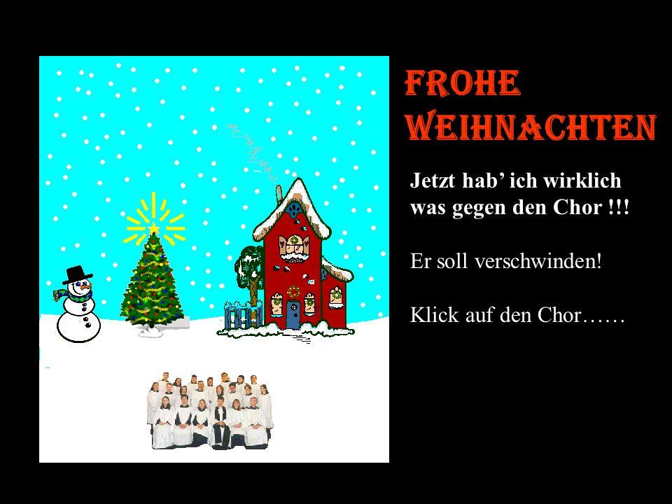 Frohe Weihnachten Ist es das einzige Lied, das sie können ????? Nun wird es Zeit, daß es schneit, klick auf den Himmel, damit die Flocken fallen.