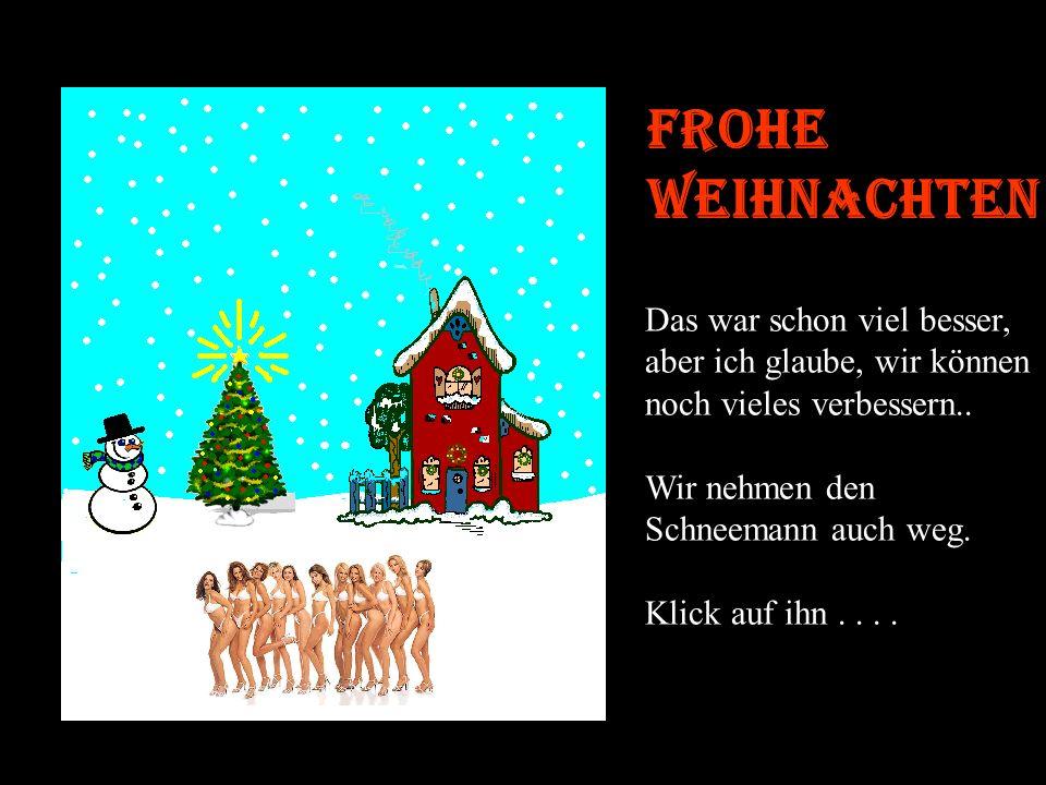 Frohe Weihnachten Jetzt hab ich wirklich was gegen den Chor !!! Er soll verschwinden! Klick auf den Chor……