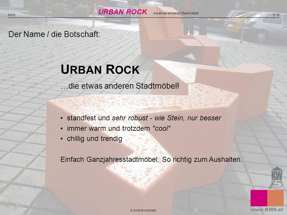 Der Name / die Botschaft: U RBAN R OCK …die etwas anderen Stadtmöbel! standfest und sehr robust - wie Stein, nur besser immer warm und trotzdem