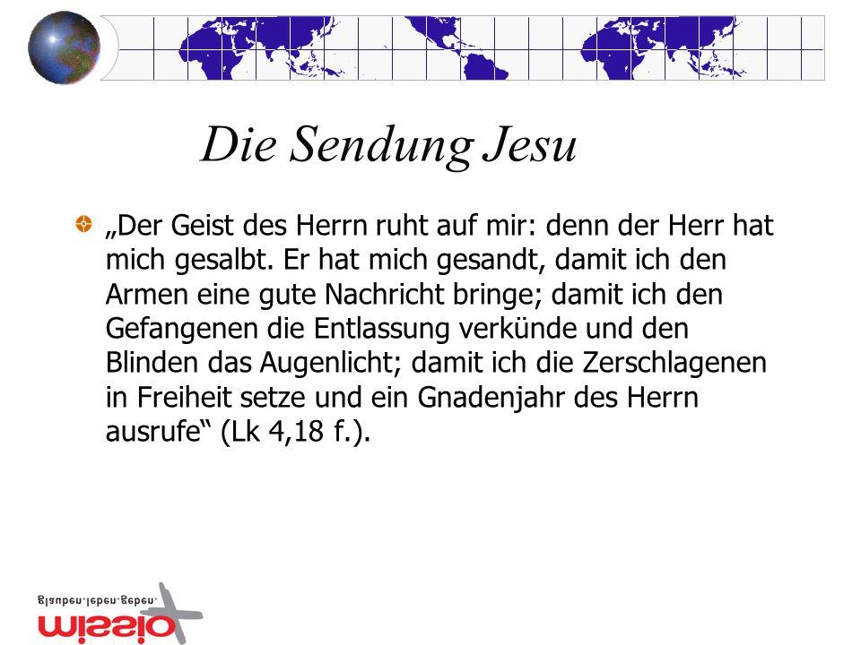 Die Sendung Jesu Der Geist des Herrn ruht auf mir: denn der Herr hat mich gesalbt. Er hat mich gesandt, damit ich den Armen eine gute Nachricht bringe