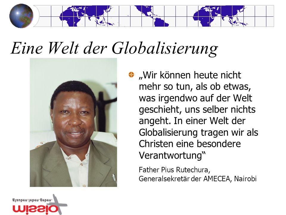 Eine Welt der Globalisierung Wir können heute nicht mehr so tun, als ob etwas, was irgendwo auf der Welt geschieht, uns selber nichts angeht. In einer