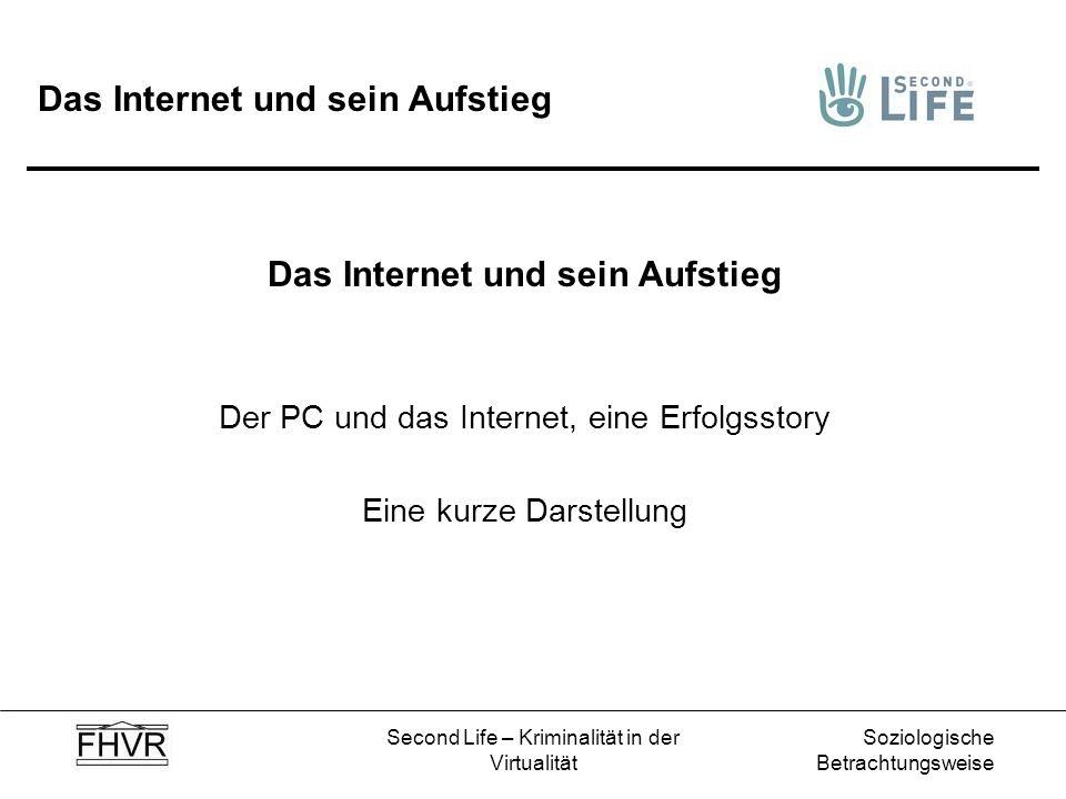 Soziologische Betrachtungsweise Second Life – Kriminalität in der Virtualität Das Internet und sein Aufstieg Der PC und das Internet, eine Erfolgsstor