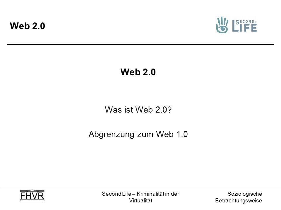Soziologische Betrachtungsweise Second Life – Kriminalität in der Virtualität Web 2.0 Was ist Web 2.0? Abgrenzung zum Web 1.0