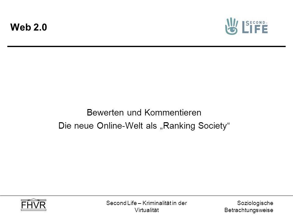Soziologische Betrachtungsweise Second Life – Kriminalität in der Virtualität Web 2.0 Bewerten und Kommentieren Die neue Online-Welt als Ranking Socie
