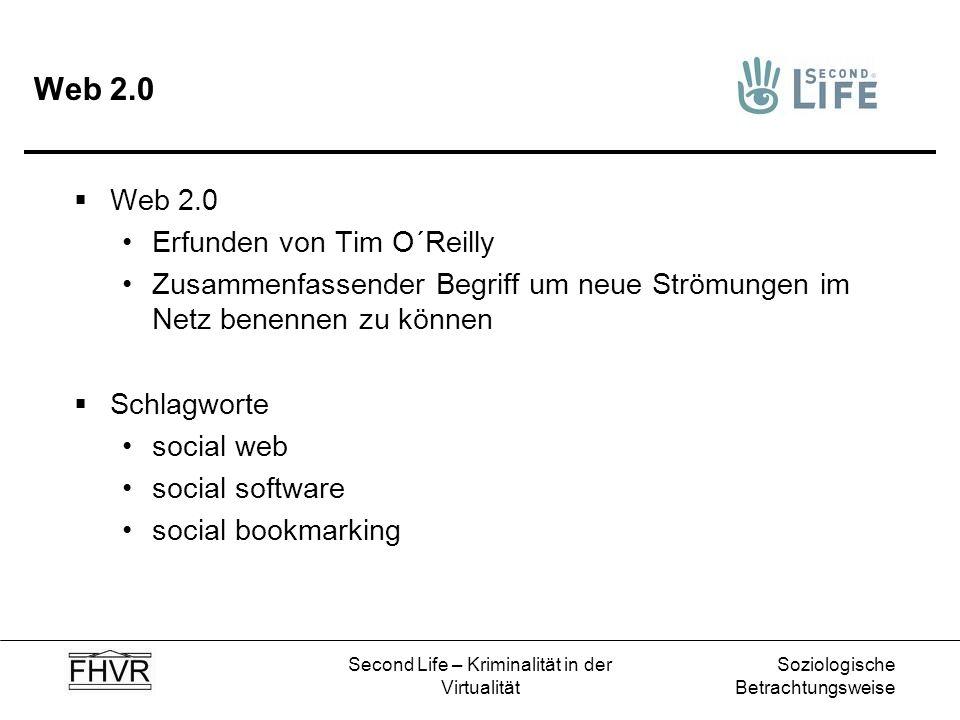 Soziologische Betrachtungsweise Second Life – Kriminalität in der Virtualität Web 2.0 Erfunden von Tim O´Reilly Zusammenfassender Begriff um neue Strö
