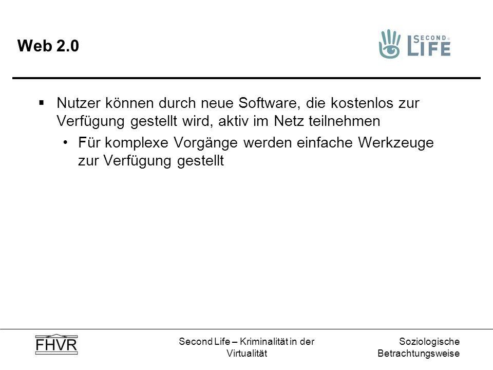 Soziologische Betrachtungsweise Second Life – Kriminalität in der Virtualität Web 2.0 Nutzer können durch neue Software, die kostenlos zur Verfügung g