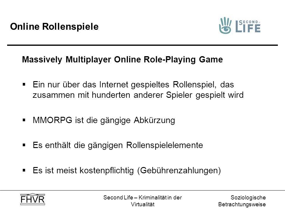 Soziologische Betrachtungsweise Second Life – Kriminalität in der Virtualität Online Rollenspiele Massively Multiplayer Online Role-Playing Game Ein n