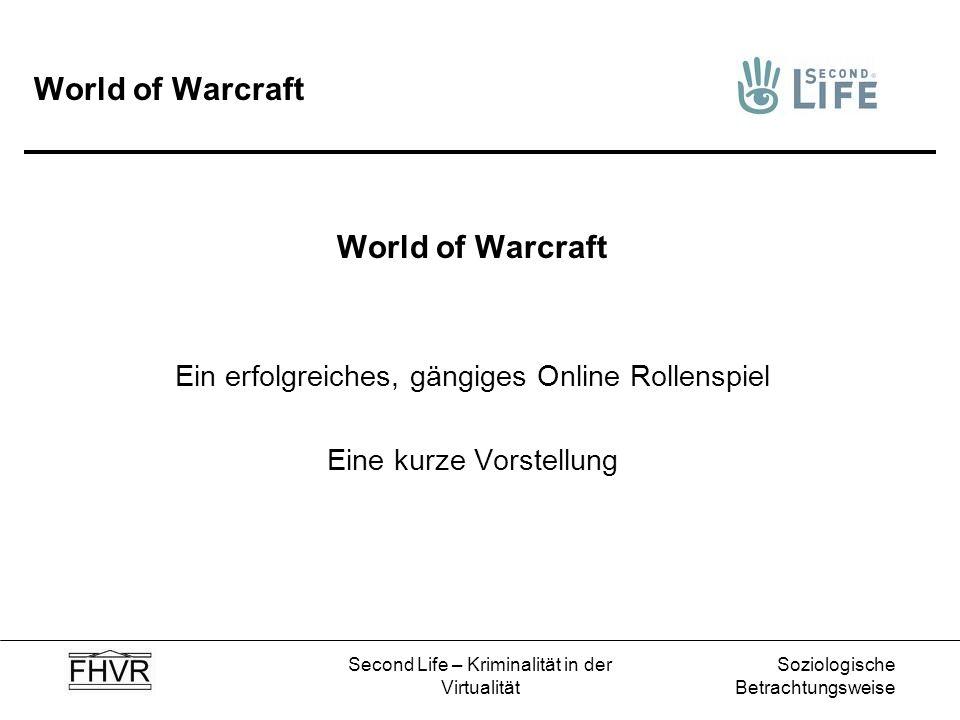 Soziologische Betrachtungsweise Second Life – Kriminalität in der Virtualität World of Warcraft Ein erfolgreiches, gängiges Online Rollenspiel Eine ku