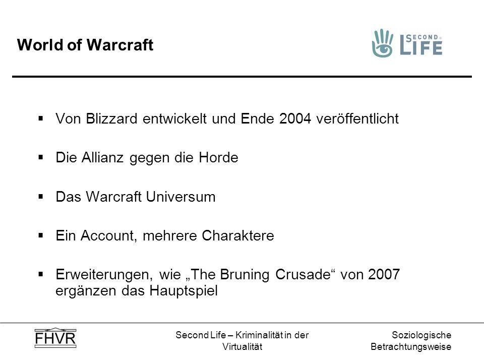 Soziologische Betrachtungsweise Second Life – Kriminalität in der Virtualität World of Warcraft Von Blizzard entwickelt und Ende 2004 veröffentlicht D