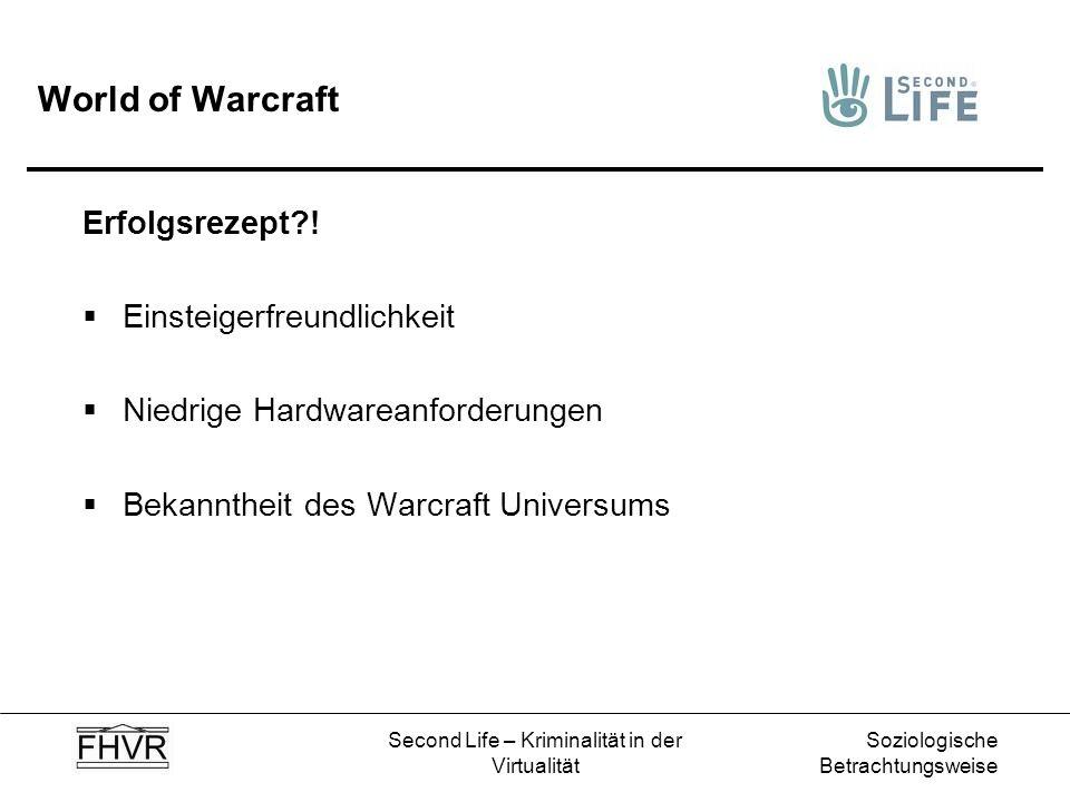 Soziologische Betrachtungsweise Second Life – Kriminalität in der Virtualität World of Warcraft Erfolgsrezept?! Einsteigerfreundlichkeit Niedrige Hard