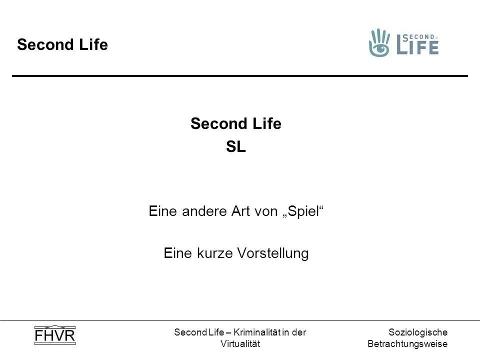 Soziologische Betrachtungsweise Second Life – Kriminalität in der Virtualität Second Life SL Eine andere Art von Spiel Eine kurze Vorstellung