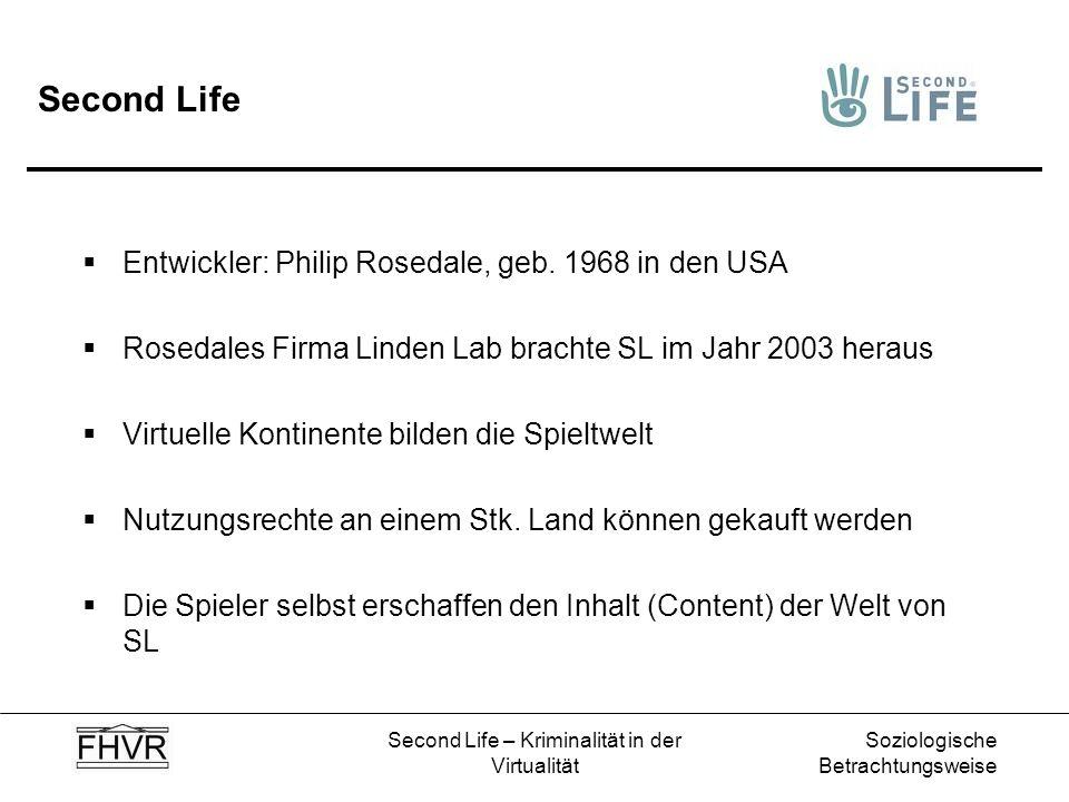Soziologische Betrachtungsweise Second Life – Kriminalität in der Virtualität Second Life Entwickler: Philip Rosedale, geb. 1968 in den USA Rosedales