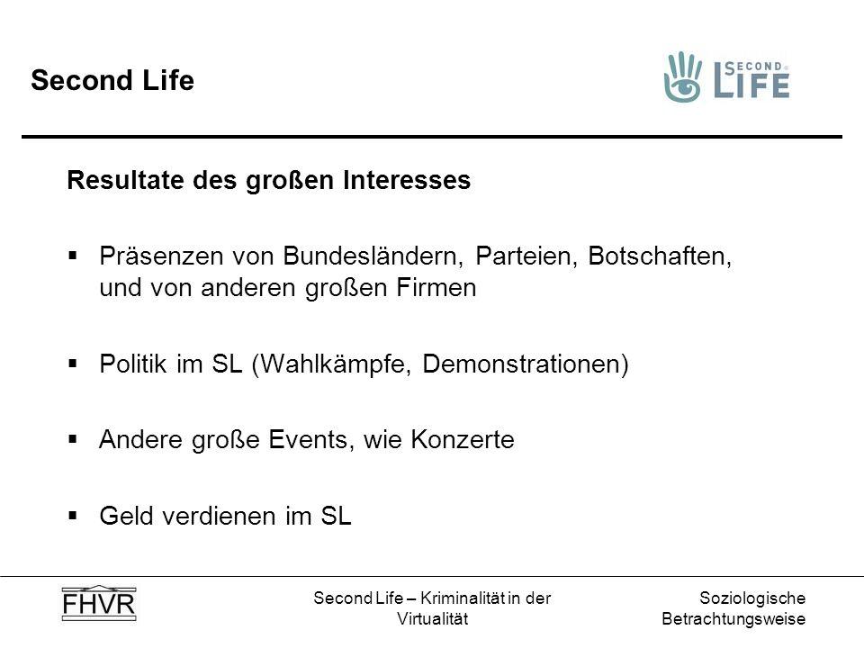 Soziologische Betrachtungsweise Second Life – Kriminalität in der Virtualität Second Life Resultate des großen Interesses Präsenzen von Bundesländern,
