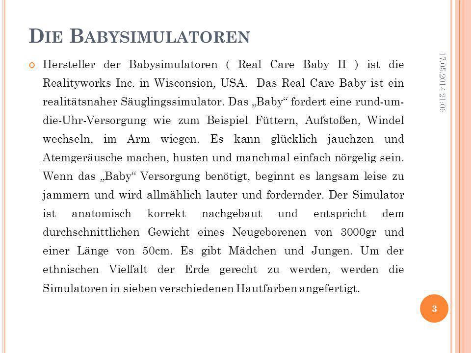 D IE B ABYSIMULATOREN Hersteller der Babysimulatoren ( Real Care Baby II ) ist die Realityworks Inc. in Wisconsion, USA. Das Real Care Baby ist ein re
