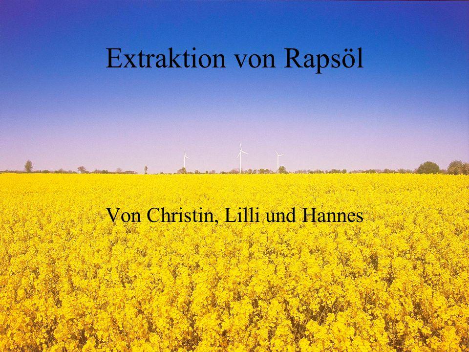 Extraktion von Rapsöl Von Christin, Lilli und Hannes
