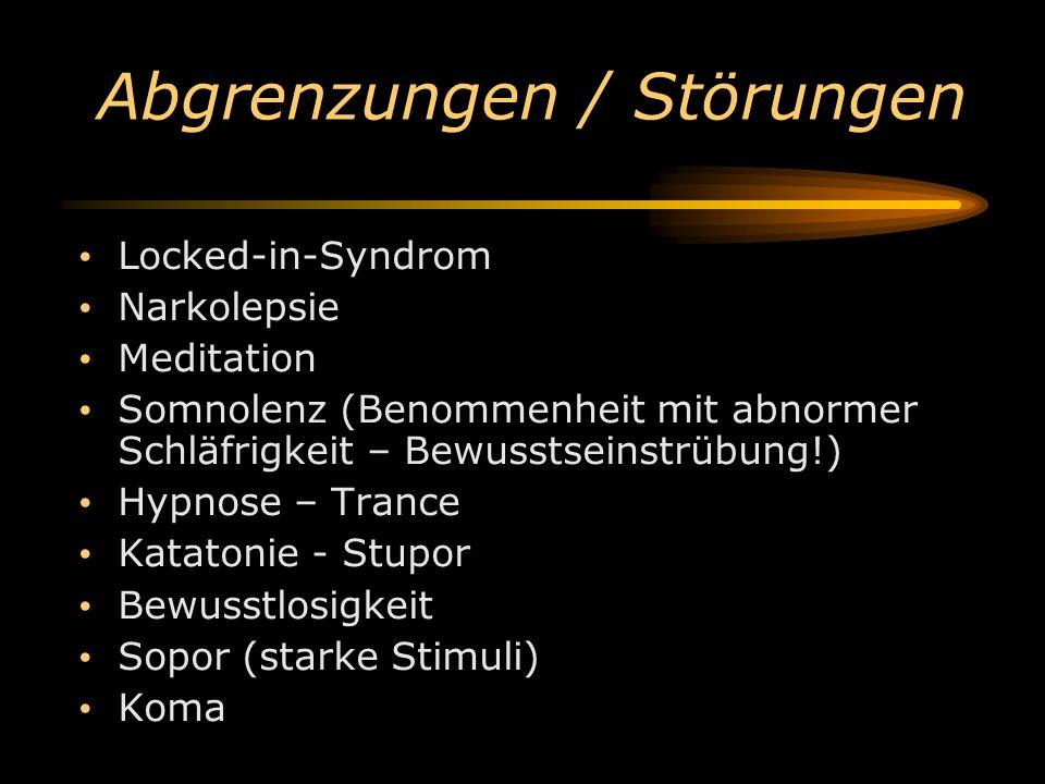 Abgrenzungen / Störungen Locked-in-Syndrom Narkolepsie Meditation Somnolenz (Benommenheit mit abnormer Schläfrigkeit – Bewusstseinstrübung!) Hypnose –