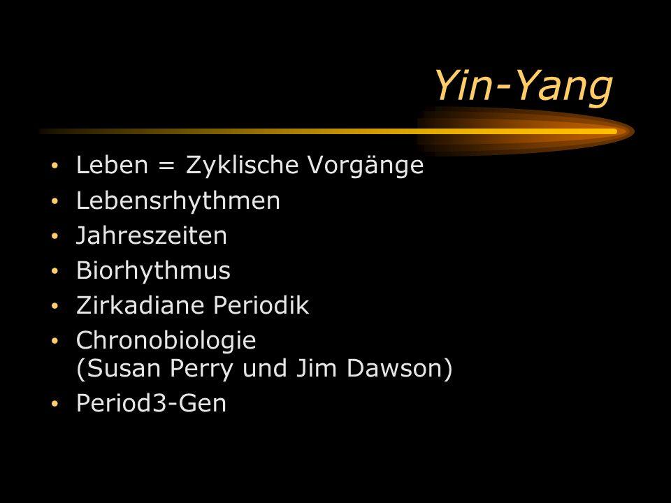 Yin-Yang Leben = Zyklische Vorgänge Lebensrhythmen Jahreszeiten Biorhythmus Zirkadiane Periodik Chronobiologie (Susan Perry und Jim Dawson) Period3-Ge