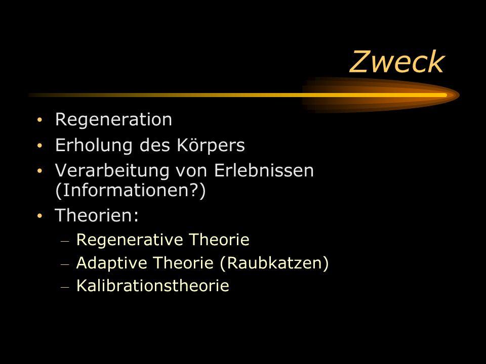 Zweck Regeneration Erholung des Körpers Verarbeitung von Erlebnissen (Informationen?) Theorien: – Regenerative Theorie – Adaptive Theorie (Raubkatzen)