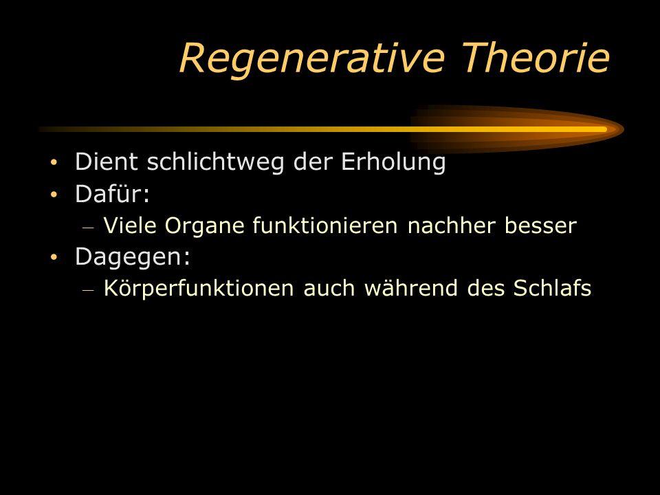 Regenerative Theorie Dient schlichtweg der Erholung Dafür: – Viele Organe funktionieren nachher besser Dagegen: – Körperfunktionen auch während des Sc