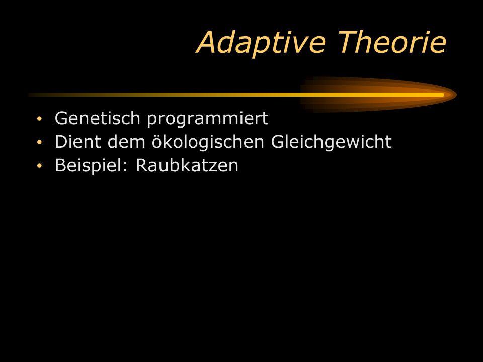 Adaptive Theorie Genetisch programmiert Dient dem ökologischen Gleichgewicht Beispiel: Raubkatzen