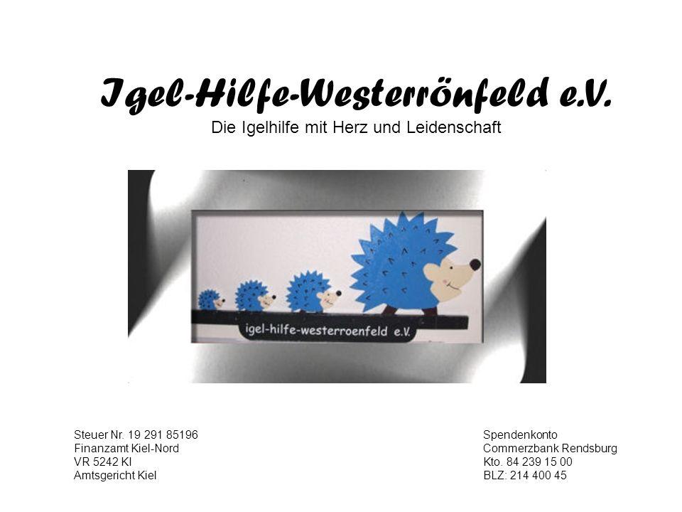 Igel-Hilfe-Westerrönfeld e.V. Die Igelhilfe mit Herz und Leidenschaft Steuer Nr. 19 291 85196Spendenkonto Finanzamt Kiel-NordCommerzbank Rendsburg VR