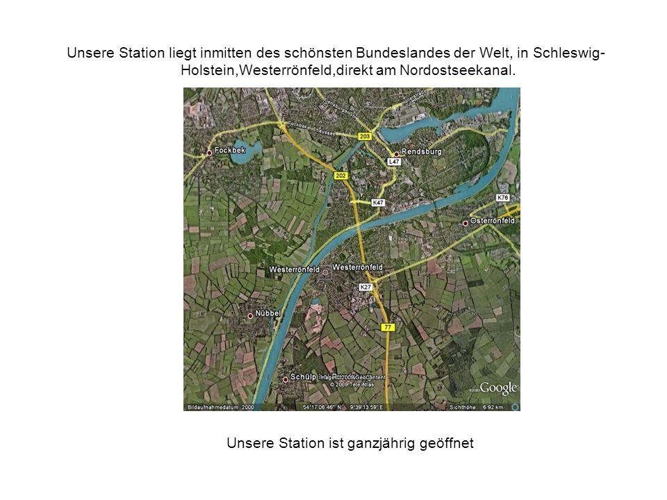 Unsere Station liegt inmitten des schönsten Bundeslandes der Welt, in Schleswig- Holstein,Westerrönfeld,direkt am Nordostseekanal. Unsere Station ist