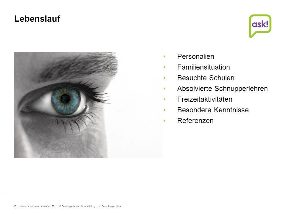 10 | Ich suche mir eine Lehrstelle | 2011 | © Beratungsdienste für Ausbildung und Beruf Aargau | bba Lebenslauf Personalien Familiensituation Besuchte