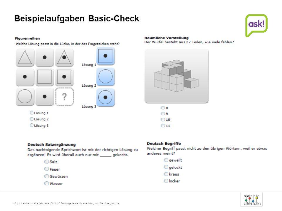 13 | Ich suche mir eine Lehrstelle | 2011 | © Beratungsdienste für Ausbildung und Beruf Aargau | bba Beispielaufgaben Basic-Check