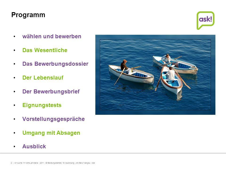 2 | Ich suche mir eine Lehrstelle | 2011 | © Beratungsdienste für Ausbildung und Beruf Aargau | bba Programm wählen und bewerben Das Wesentliche Das B