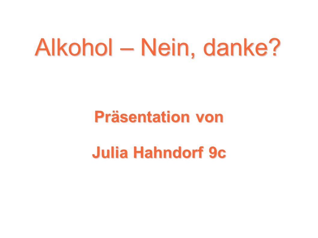 Alkohol – Nein, danke? Präsentation von Julia Hahndorf 9c