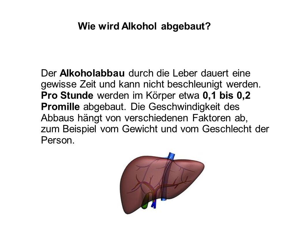Der Alkoholabbau durch die Leber dauert eine gewisse Zeit und kann nicht beschleunigt werden. Pro Stunde werden im Körper etwa 0,1 bis 0,2 Promille ab