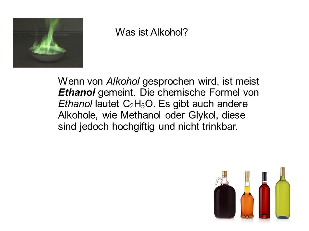 Was ist Alkohol? Wenn von Alkohol gesprochen wird, ist meist Ethanol gemeint. Die chemische Formel von Ethanol lautet C 2 H 5 O. Es gibt auch andere A