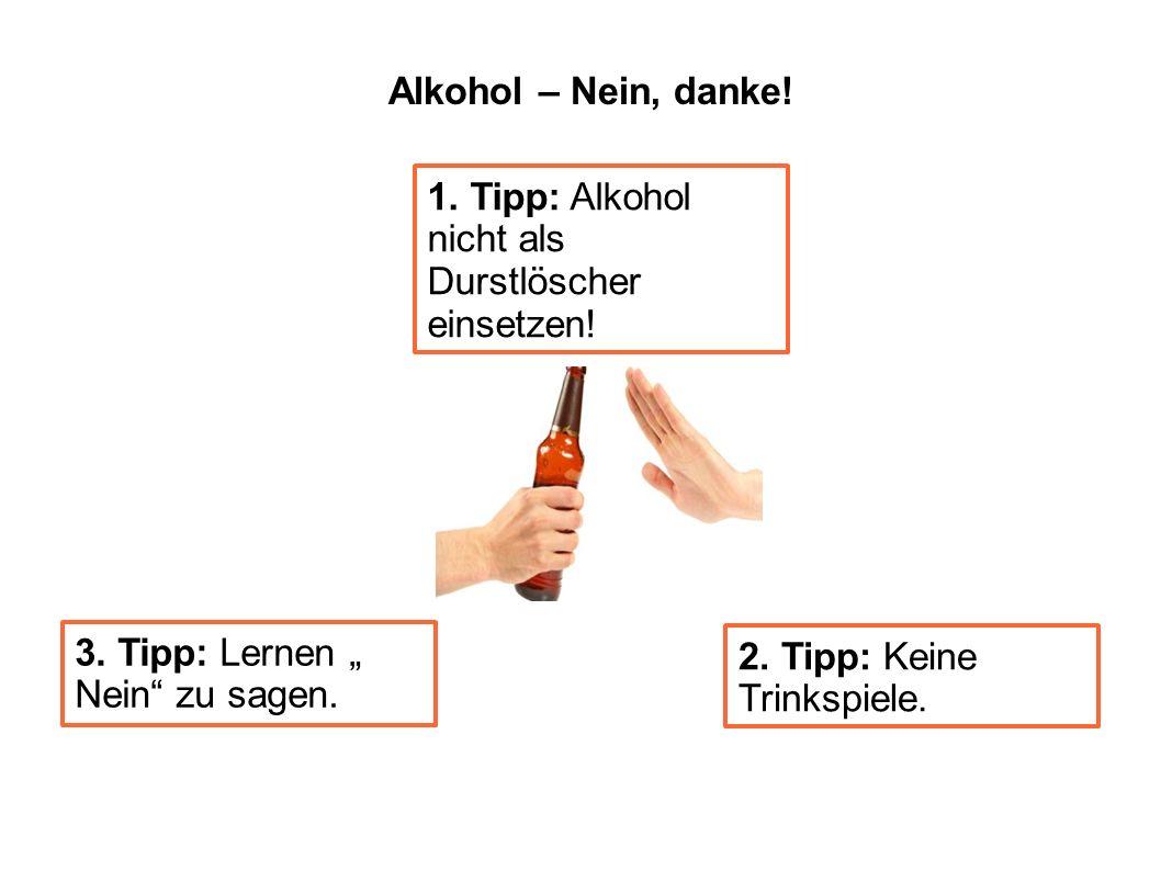 Alkohol – Nein, danke! 2. Tipp: Keine Trinkspiele. 3. Tipp: Lernen Nein zu sagen. 1. Tipp: Alkohol nicht als Durstlöscher einsetzen!
