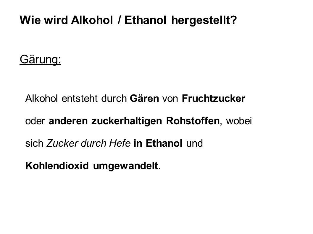 Wie wird Alkohol / Ethanol hergestellt? Gärung: Alkohol entsteht durch Gären von Fruchtzucker oder anderen zuckerhaltigen Rohstoffen, wobei sich Zucke