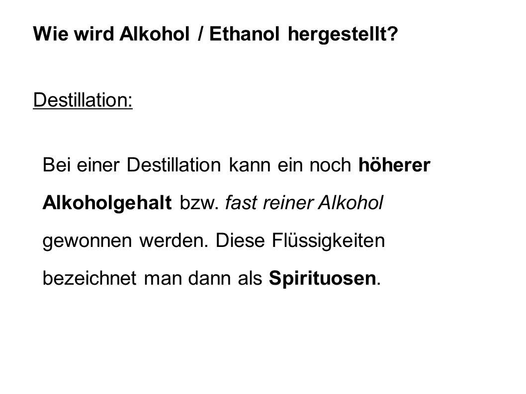 Bei einer Destillation kann ein noch höherer Alkoholgehalt bzw. fast reiner Alkohol gewonnen werden. Diese Flüssigkeiten bezeichnet man dann als Spiri