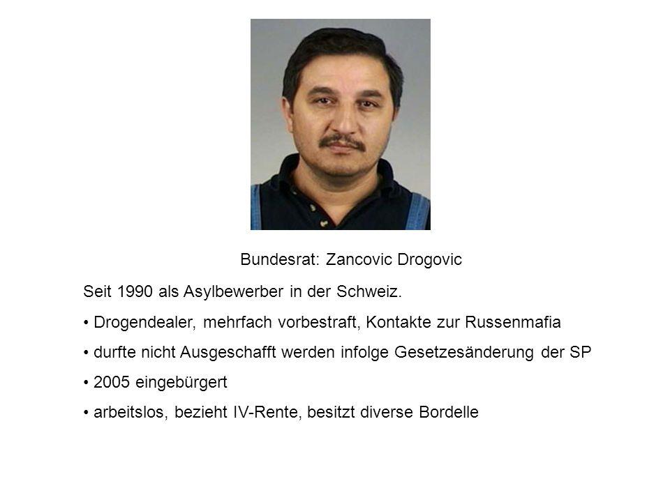 Bundesrat: Zancovic Drogovic Seit 1990 als Asylbewerber in der Schweiz. Drogendealer, mehrfach vorbestraft, Kontakte zur Russenmafia durfte nicht Ausg