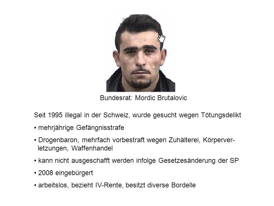 Bundesrat: Mordic Brutalovic Seit 1995 illegal in der Schweiz, wurde gesucht wegen Tötungsdelikt mehrjährige Gefängnisstrafe Drogenbaron, mehrfach vor