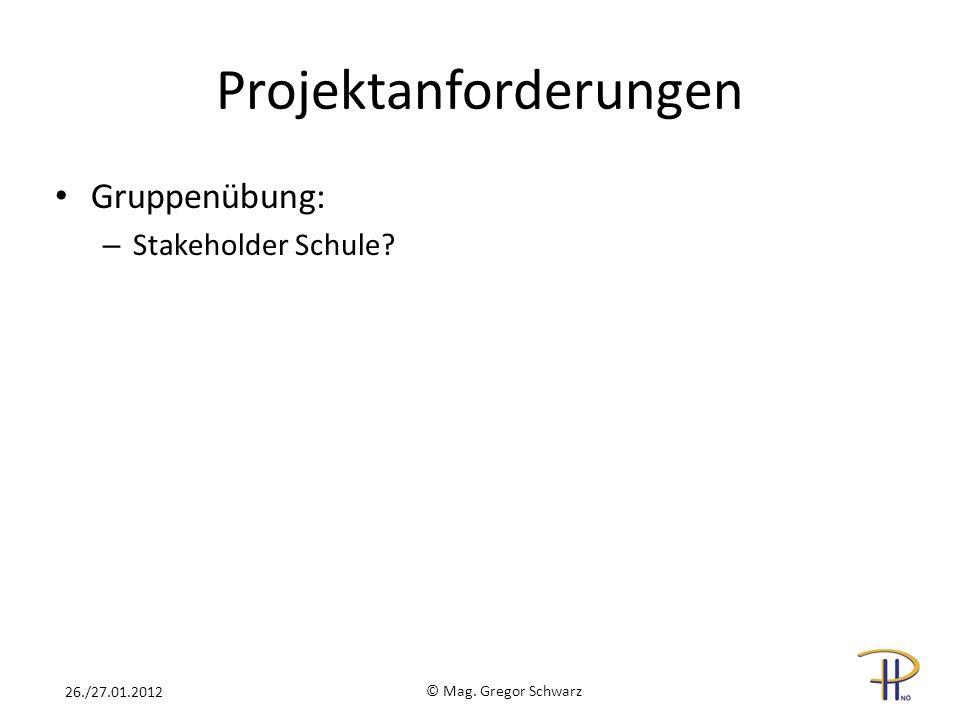 Projektanforderungen Gruppenübung: – Stakeholder Schule? © Mag. Gregor Schwarz 26./27.01.2012