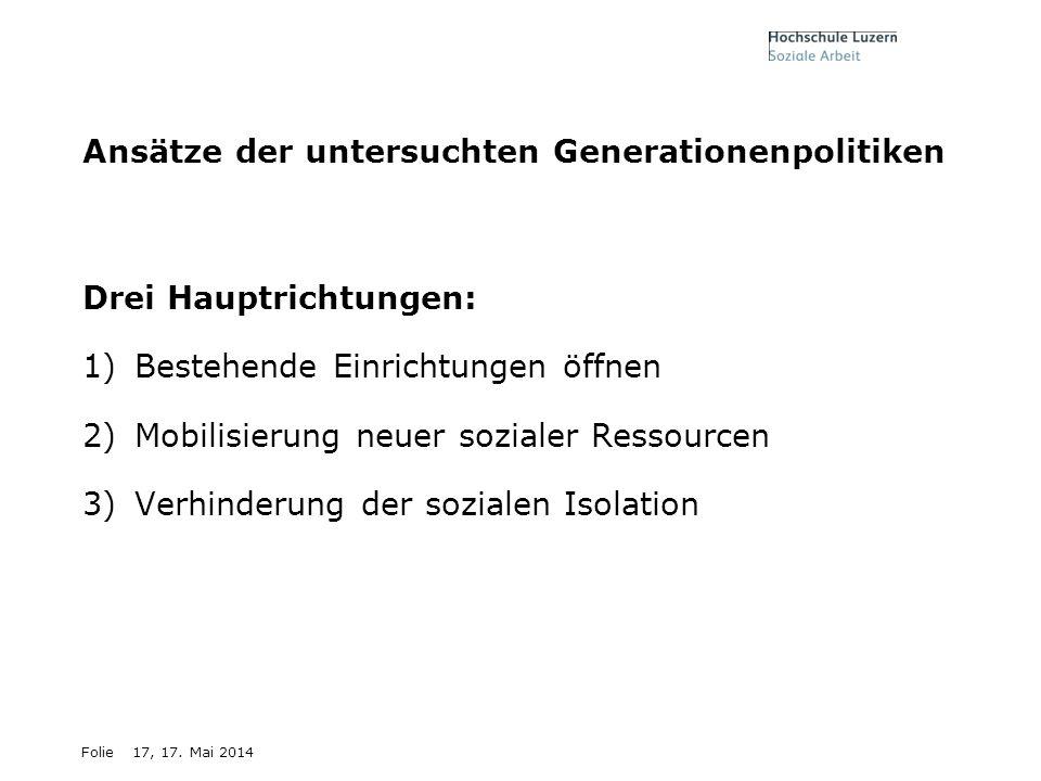 Folie17, 17. Mai 2014 Ansätze der untersuchten Generationenpolitiken Drei Hauptrichtungen: 1)Bestehende Einrichtungen öffnen 2)Mobilisierung neuer soz