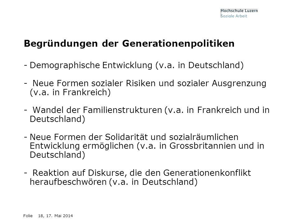 Folie18, 17. Mai 2014 Begründungen der Generationenpolitiken -Demographische Entwicklung (v.a. in Deutschland) - Neue Formen sozialer Risiken und sozi