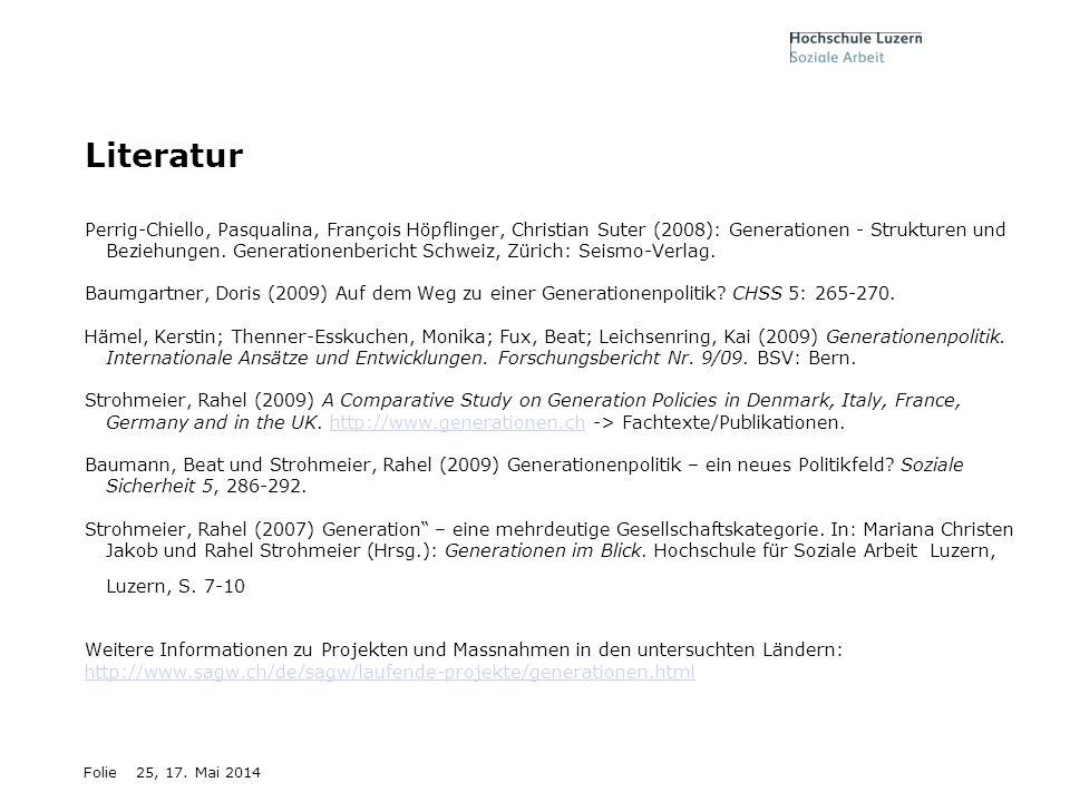 Folie25, 17. Mai 2014 Literatur Perrig-Chiello, Pasqualina, François Höpflinger, Christian Suter (2008): Generationen - Strukturen und Beziehungen. Ge