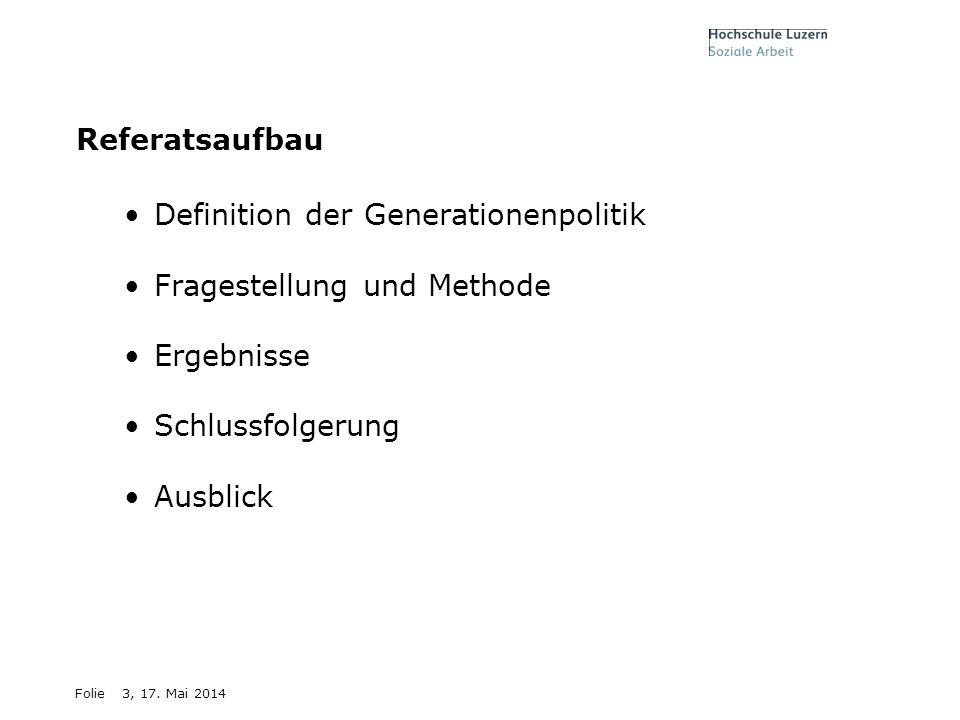 Folie3, 17. Mai 2014 Referatsaufbau Definition der Generationenpolitik Fragestellung und Methode Ergebnisse Schlussfolgerung Ausblick