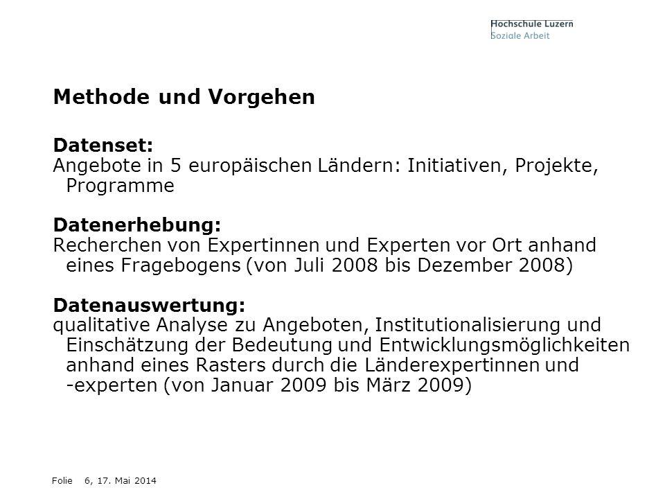 Folie6, 17. Mai 2014 Methode und Vorgehen Datenset: Angebote in 5 europäischen Ländern: Initiativen, Projekte, Programme Datenerhebung: Recherchen von