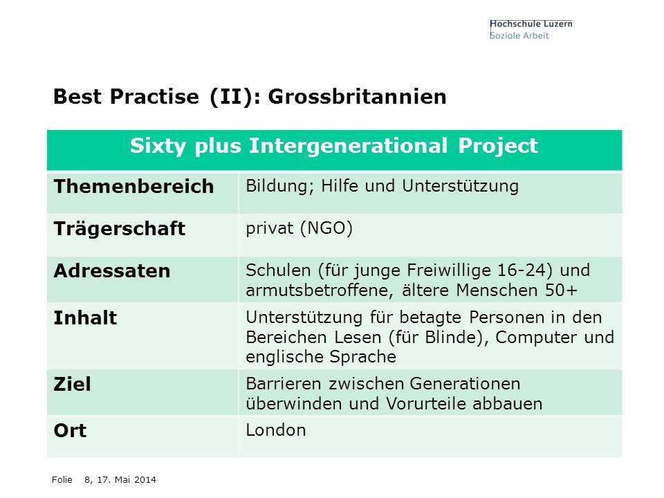 Folie8, 17. Mai 2014 Best Practise (II): Grossbritannien Sixty plus Intergenerational Project Themenbereich Bildung; Hilfe und Unterstützung Trägersch