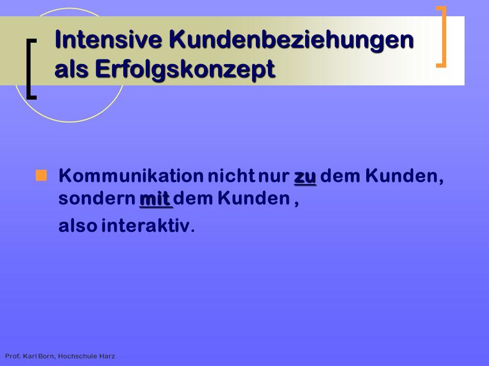 Prof. Karl Born, Hochschule Harz Intensive Kundenbeziehungen als Erfolgskonzept zu mit Kommunikation nicht nur zu dem Kunden, sondern mit dem Kunden,