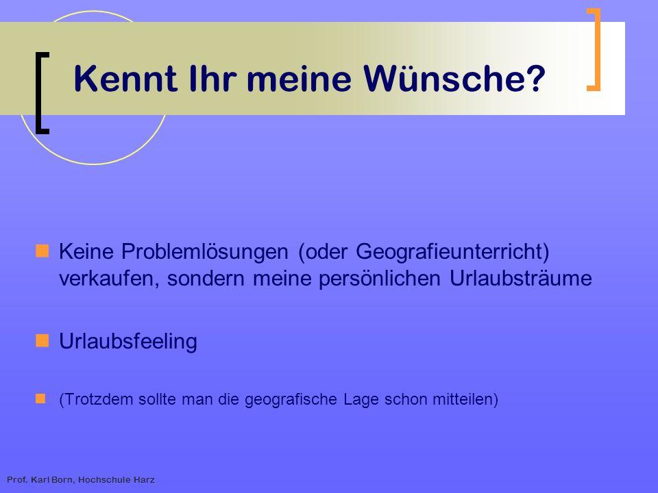 Prof. Karl Born, Hochschule Harz Kennt Ihr meine Wünsche? Keine Problemlösungen (oder Geografieunterricht) verkaufen, sondern meine persönlichen Urlau