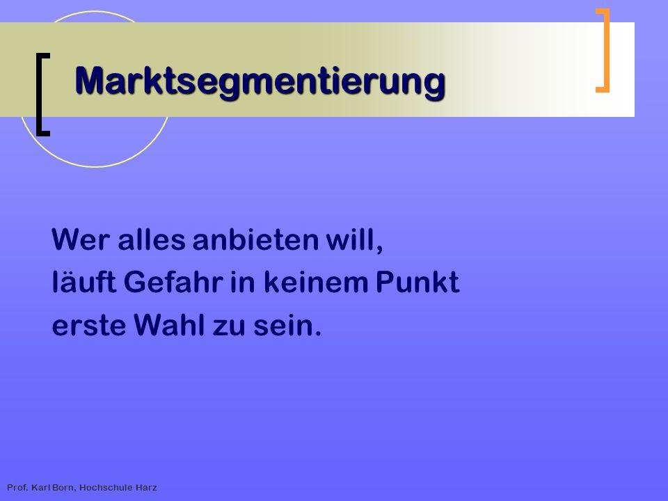Prof. Karl Born, Hochschule Harz Marktsegmentierung Wer alles anbieten will, läuft Gefahr in keinem Punkt erste Wahl zu sein.