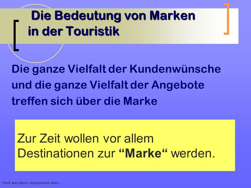 Prof. Karl Born, Hochschule Harz Die Bedeutung von Marken in der Touristik Die Bedeutung von Marken in der Touristik Die ganze Vielfalt der Kundenwüns