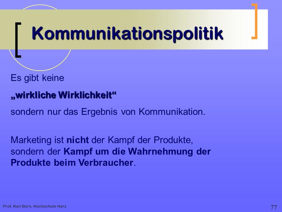 Prof. Karl Born, Hochschule Harz Kommunikationspolitik Es gibt keine wirkliche Wirklichkeit sondern nur das Ergebnis von Kommunikation. Marketing ist
